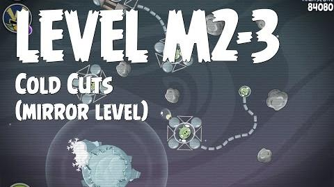 Cold Cuts 2-3 (Angry Birds Space)/Mirror Worlds Version