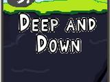 Deep and Down
