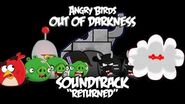 """Angry Birds- Out of Darkness Music - """"Returned"""""""