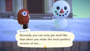 """a picture of a video game character standing beside and talking to their snowperson they created. The snowperson is saying """"Normally, you can only get stuff like that when you make the most perfect version of me..."""""""
