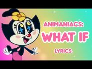 Animaniacs- What If (The World Was Cuter?) with lyrics.