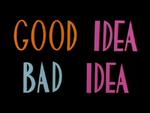 GoodIdeaBadIdea.png