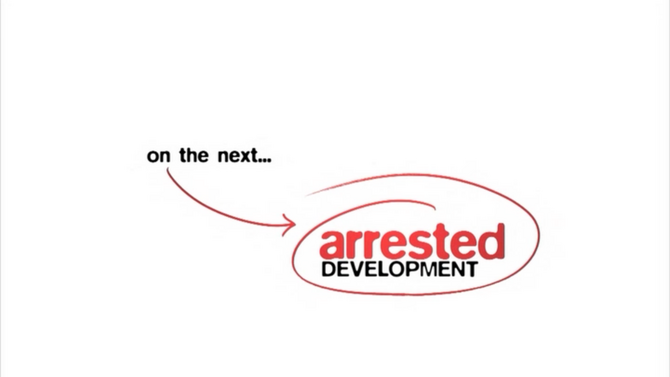 On the next... Arrested Development