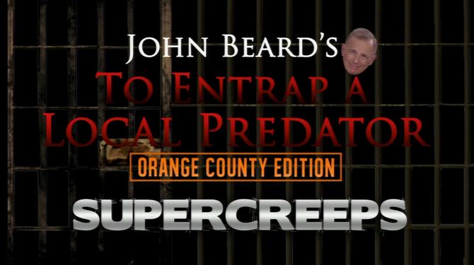 John Beard's To Entrap a Local Predator: Orange County Edition: Super Creeps