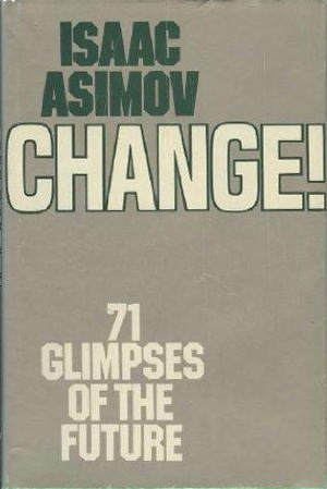 Change!: Seventy-one Glimpses of the Future
