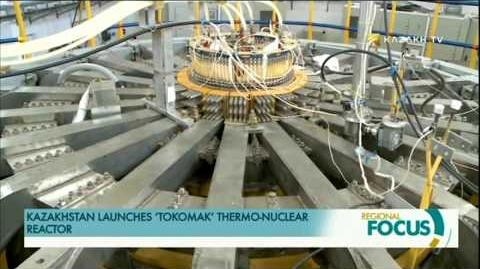 KAZAKHSTAN_LAUNCHES_'TOKOMAK'_THERMO-NUCLEAR_REACTOR