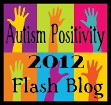 Autism Positivity Flashblog 2012.jpg