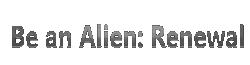 BAAR - Be an Alien: Renewal Wiki