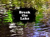 Break the Lake