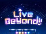 Live Beyond!!