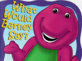 What Would Barney Say?