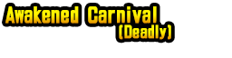 Awakened Carnival (Deadly).png