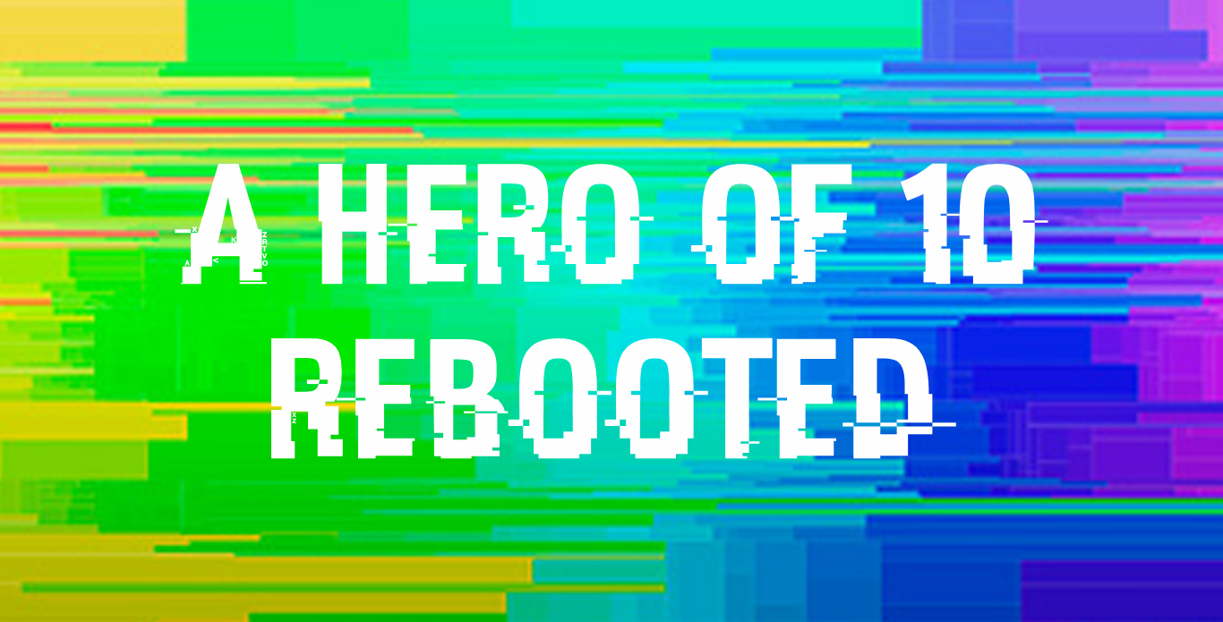 A Hero of 10; Rebooted