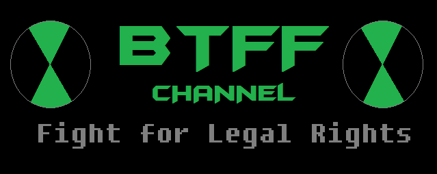 BTFF Channel: Fight for Legal Rights
