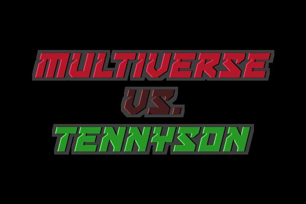 Multiverse vs. Tennyson