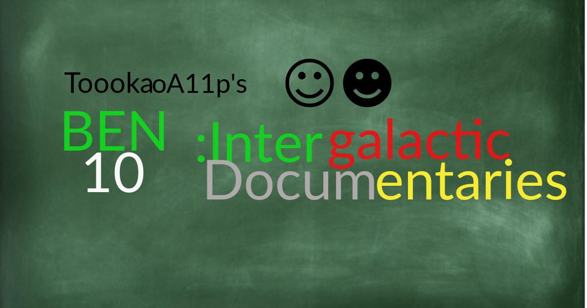 Ben 10: Intergalactic Documentaries