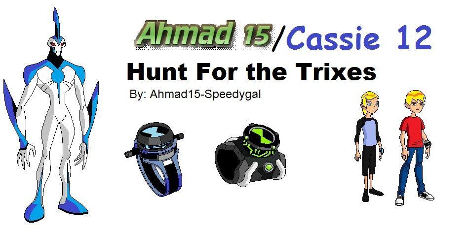 Ahmad 15-Cassie 12: Hunt for the Trixes