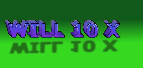 Will 10 X