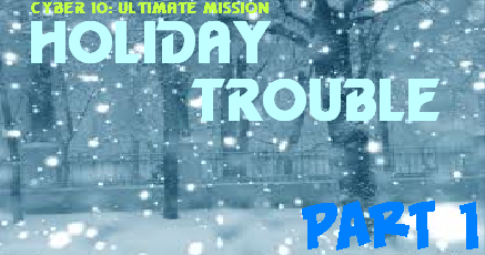 Cyber 10: Ultimate Mission Episode 2: Holiday Trouble (Part 1)