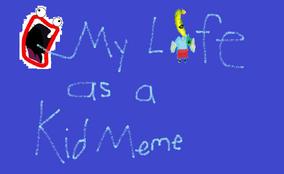 My Life as a Kid MEME.png
