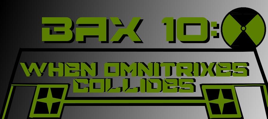 Bax 10: When Omnitrixes Collides