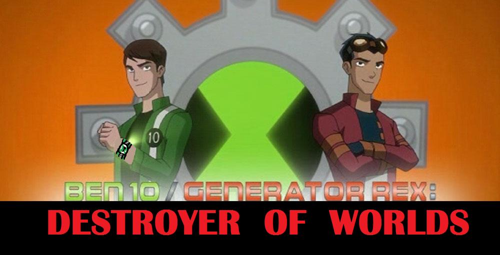 Ben 10 - Generator Rex: Destroyer of Worlds