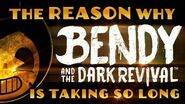 """The REASON why """"Bendy and the Dark Revival"""" is taking SO LONG."""