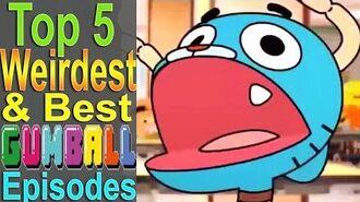 Top_5_Weirdest_&_Best_Gumball_Episodes