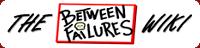 Between Failures Wiki