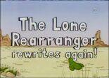 The Lone Rearranger Rewrites Again