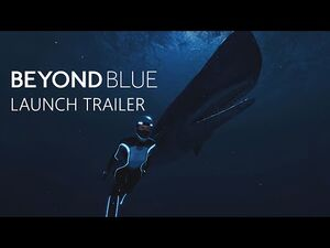 Beyond Blue- Launch Trailer - Available Now