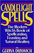 Candlelight Spells. The Modern Witch's Book of Spellcasting, Feasting and Natural Healing