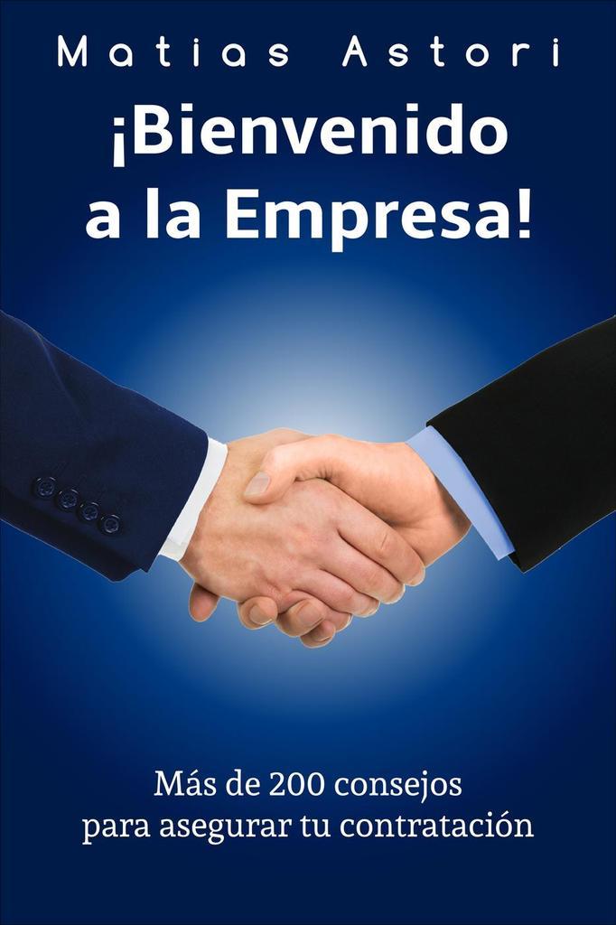 !Bienvenido a la Empresa!, más de 200 consejos para asegurar tu contratación.jpg