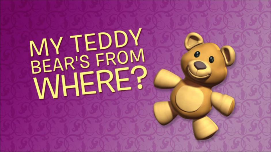 My Teddy Bear's From Where?
