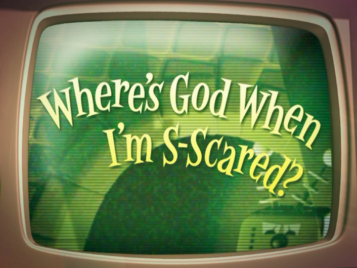 Where's God When I'm S-Scared?