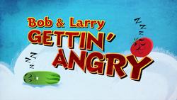 BobandLarryGettin'AngryTitleCard.png