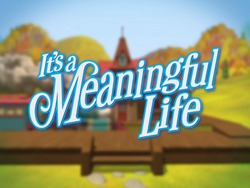 It'saMeaningfulLifeTitleCard.png