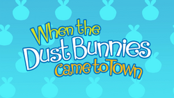 WhenTheDustBunniesCameToTownTitleCard.png