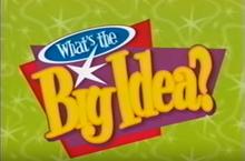What'sTheBigIdea.png