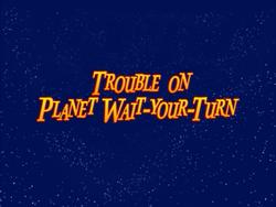 TroubleOnPlanetWaitYourTurnDVDTitleCard.png