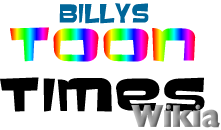 Billys Toon Times Wikia.png