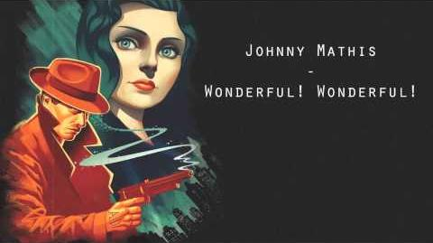 Johnny Mathis - Wonderful! Wonderful! Bioshock Infinite - Burial At Sea DLC Trailer