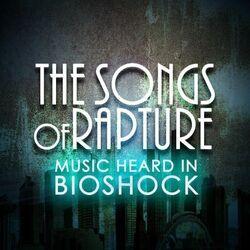 The Songs of Rapture: Music Heard in BioShock