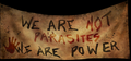 We Are Not Parasites We Are Power Banner