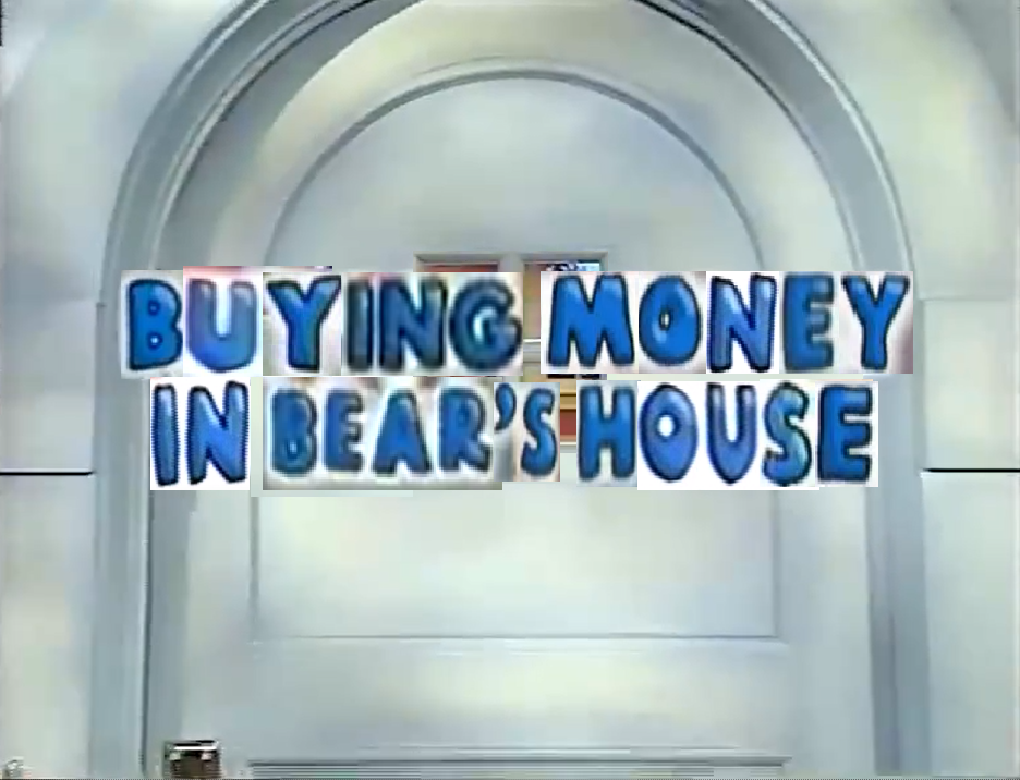 Buying Money in Bear's House