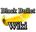 Welcome to Black Bullet Wiki!