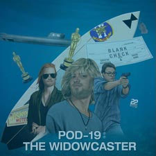 Pod-19: The Widowcaster