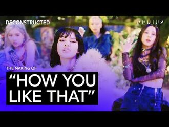 """The Making Of BLACKPINK's (블랙핑크) """"How You Like That"""" With 24 - Deconstructed"""