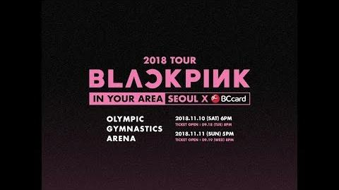 BLACKPINK - 2018 TOUR IN YOUR AREA SEOUL X BC CARD SPOT VIDEO