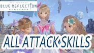 BLUE REFLECTION ALL ATTACK SKILLS